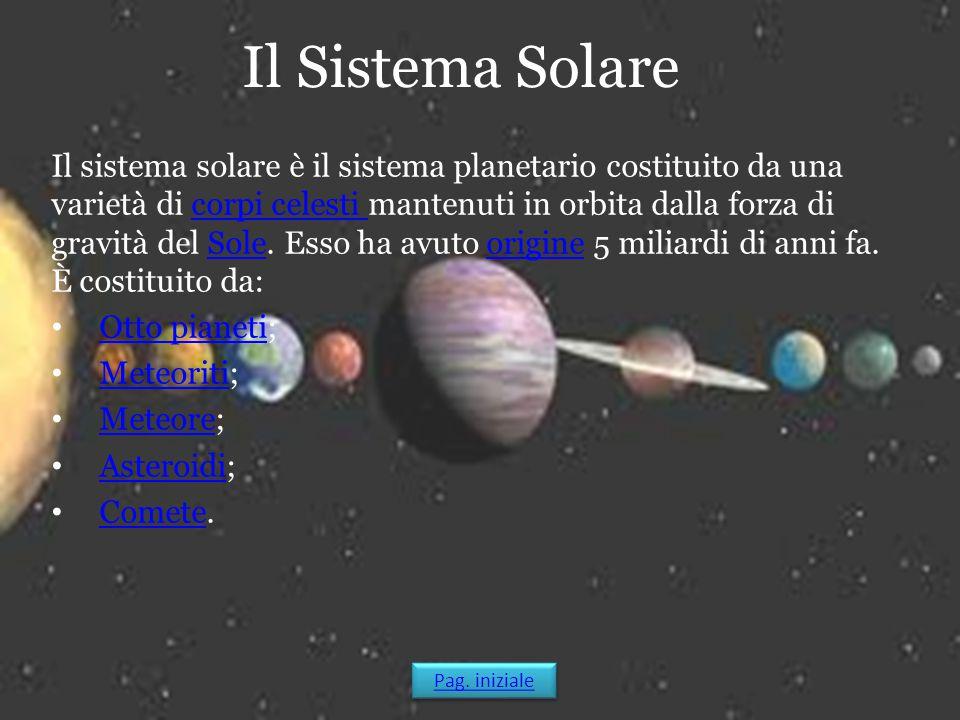 Il Sistema Solare Il sistema solare è il sistema planetario costituito da una varietà di corpi celesti mantenuti in orbita dalla forza di gravità del