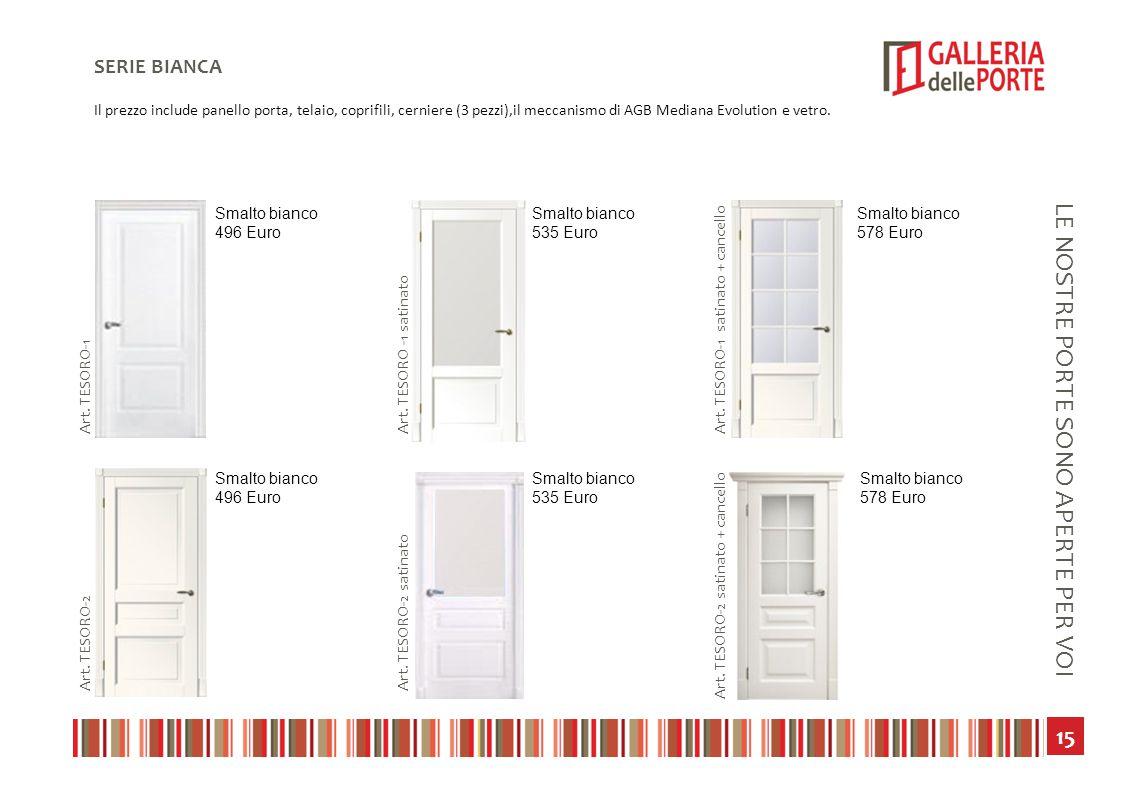 16 LE NOSTRE PORTE SONO APERTE PER VOI SERIE BIANCA Il prezzo include panello porta, telaio, coprifili, cerniere (3 pezzi),il meccanismo di AGB Mediana Evolution e vetro.