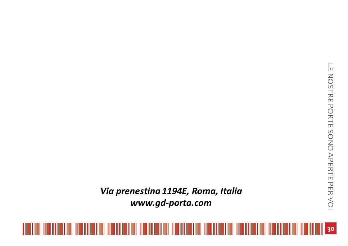 30 LE NOSTRE PORTE SONO APERTE PER VOI Via prenestina 1194E, Roma, Italia www.gd-porta.com