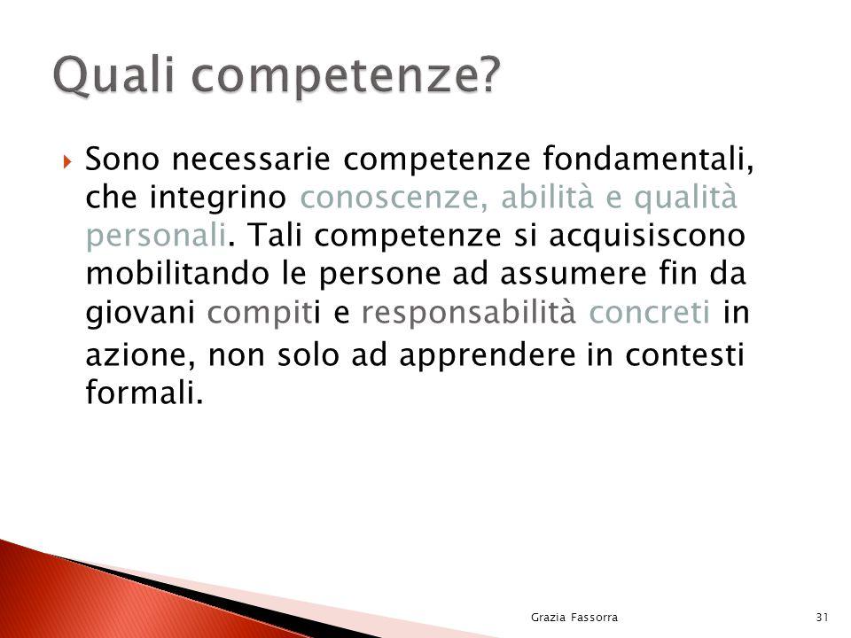  Sono necessarie competenze fondamentali, che integrino conoscenze, abilità e qualità personali. Tali competenze si acquisiscono mobilitando le perso