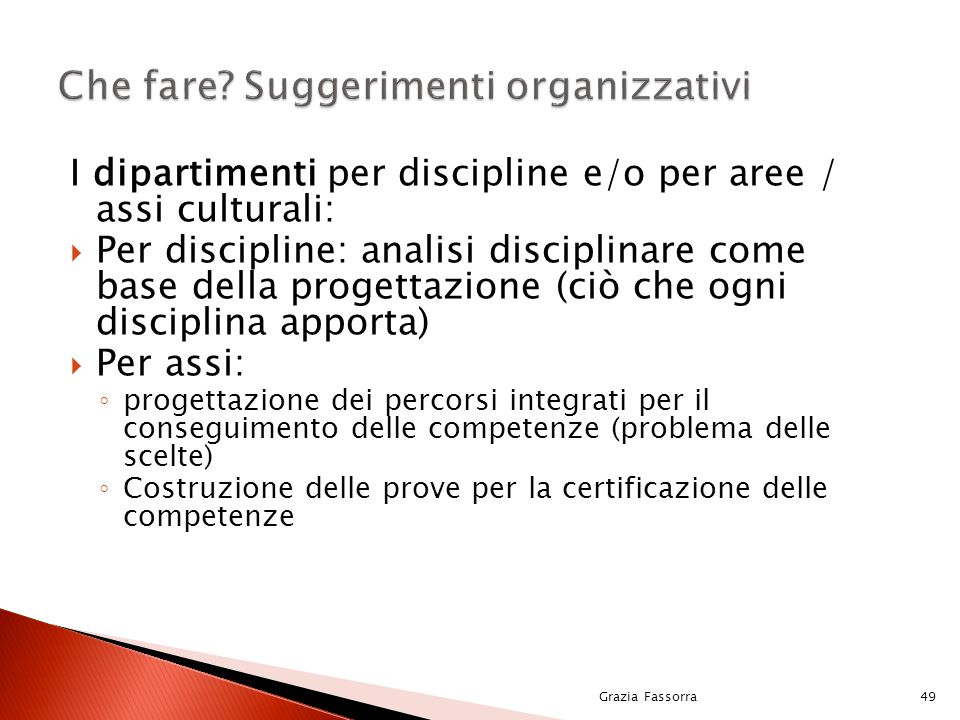 I dipartimenti per discipline e/o per aree / assi culturali:  Per discipline: analisi disciplinare come base della progettazione (ciò che ogni discip