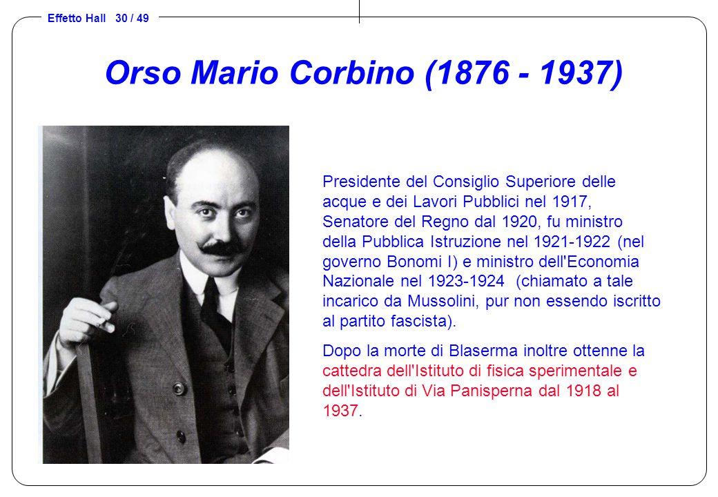 Effetto Hall 30 / 49 Orso Mario Corbino (1876 - 1937) Presidente del Consiglio Superiore delle acque e dei Lavori Pubblici nel 1917, Senatore del Regn