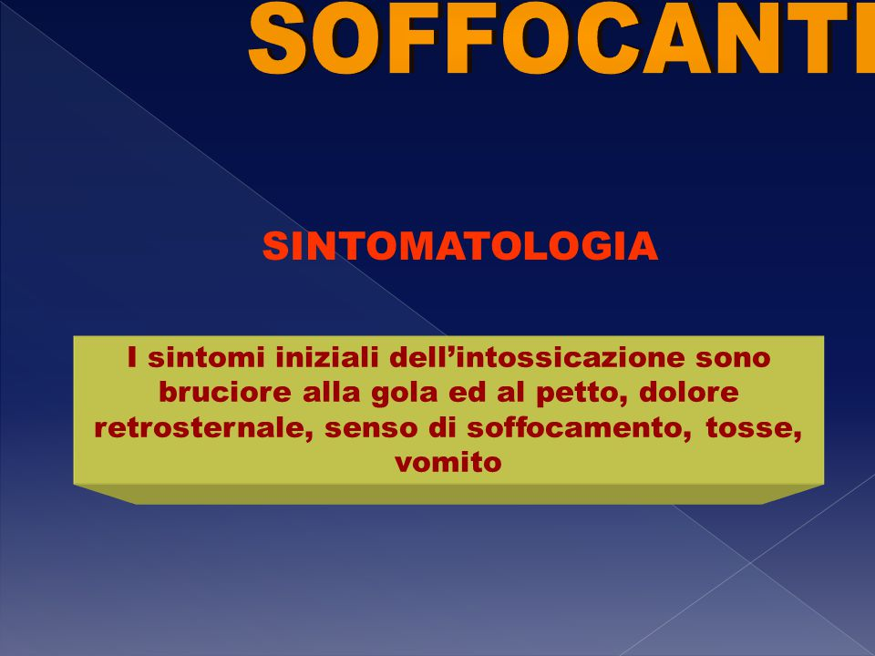 SINTOMATOLOGIA I sintomi iniziali dell'intossicazione sono bruciore alla gola ed al petto, dolore retrosternale, senso di soffocamento, tosse, vomito