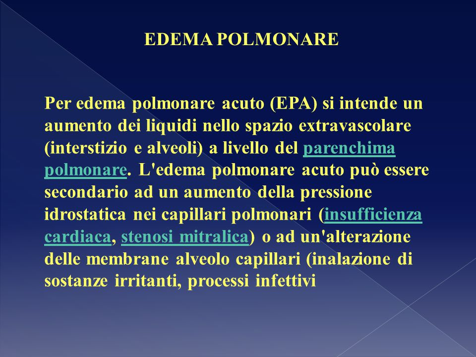Per edema polmonare acuto (EPA) si intende un aumento dei liquidi nello spazio extravascolare (interstizio e alveoli) a livello del parenchima polmona