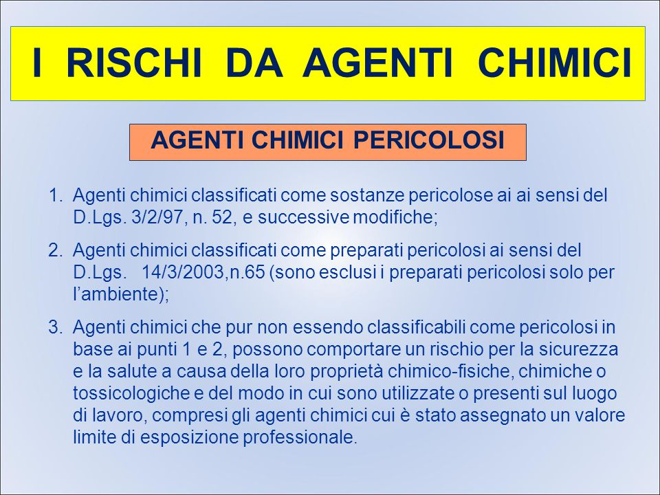I RISCHI DA AGENTI CHIMICI AGENTI CHIMICI PERICOLOSI 1.