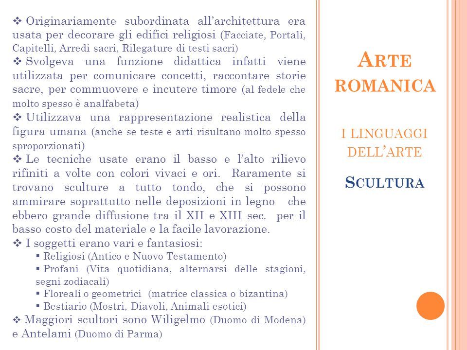 I LINGUAGGI DELL ' ARTE S CULTURA A RTE ROMANICA  Originariamente subordinata all'architettura era usata per decorare gli edifici religiosi ( Facciat