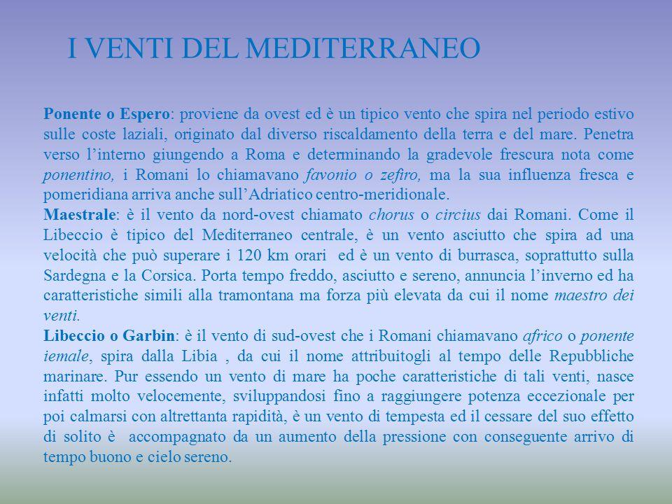 I VENTI DEL MEDITERRANEO Ponente o Espero: proviene da ovest ed è un tipico vento che spira nel periodo estivo sulle coste laziali, originato dal dive