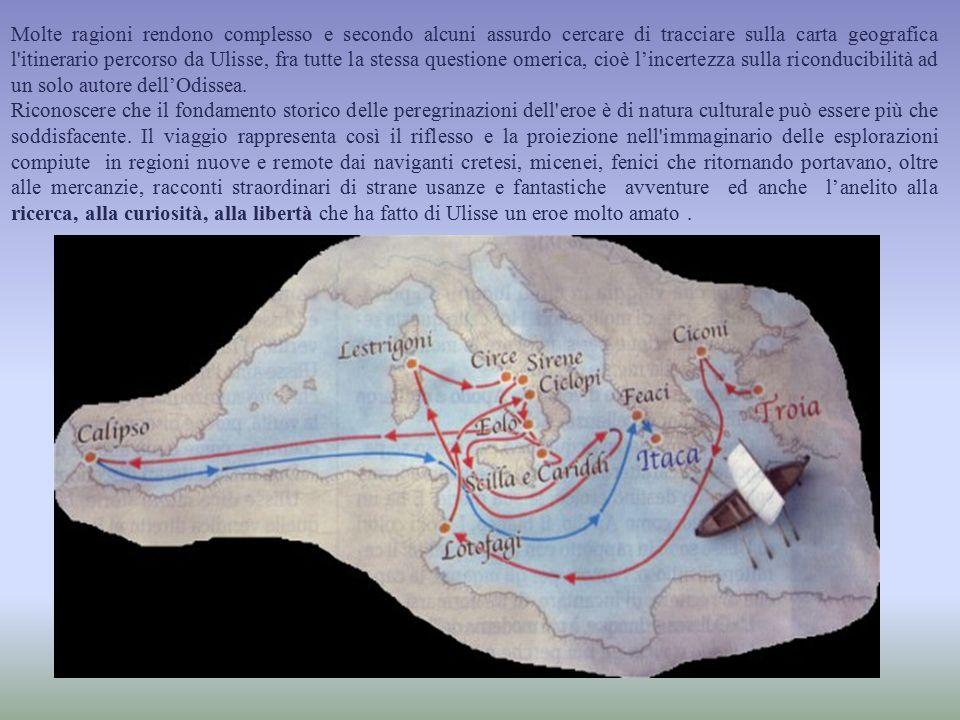 Molte ragioni rendono complesso e secondo alcuni assurdo cercare di tracciare sulla carta geografica l'itinerario percorso da Ulisse, fra tutte la ste
