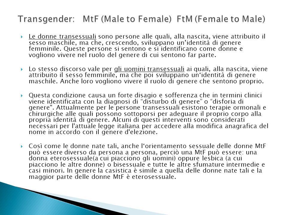  Le donne transessuali sono persone alle quali, alla nascita, viene attribuito il sesso maschile, ma che, crescendo, sviluppano un'identità di genere