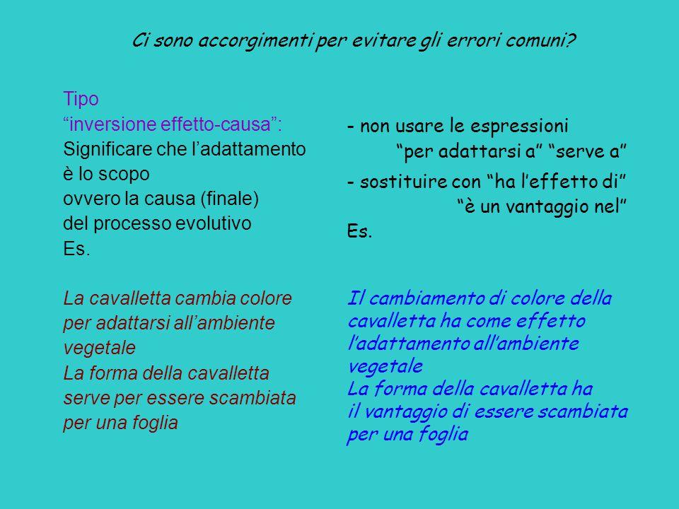 """Tipo """"inversione effetto-causa"""": Significare che l'adattamento è lo scopo ovvero la causa (finale) del processo evolutivo Es. La cavalletta cambia col"""