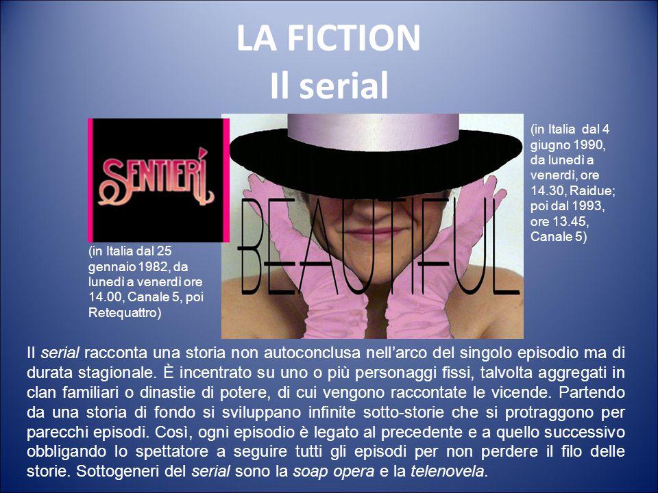 LA FICTION La serie all'italiana La serie all'italiana è caratterizzata dalla presenza di un protagonista unico, dall'articolazione in 6-8 episodi da