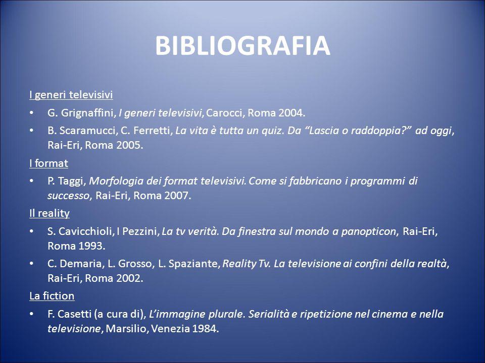 BIBLIOGRAFIA Storia e analisi della televisione F. Casetti, F. Di Chio, Analisi della televisione, Bompiani, Milano 1998. M.W. Bruno, Neotelevisione.