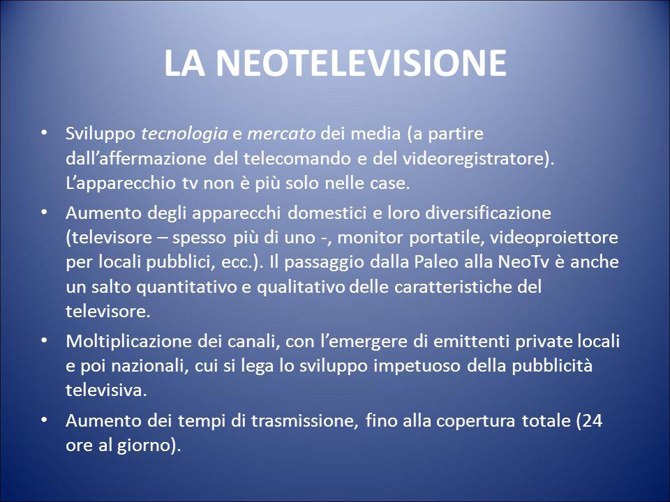 LA NEOTELEVISIONE «La caratteristica principale della Neo TV è che essa sempre meno parla (come la Paleo TV faceva o fingeva di fare) del mondo estern
