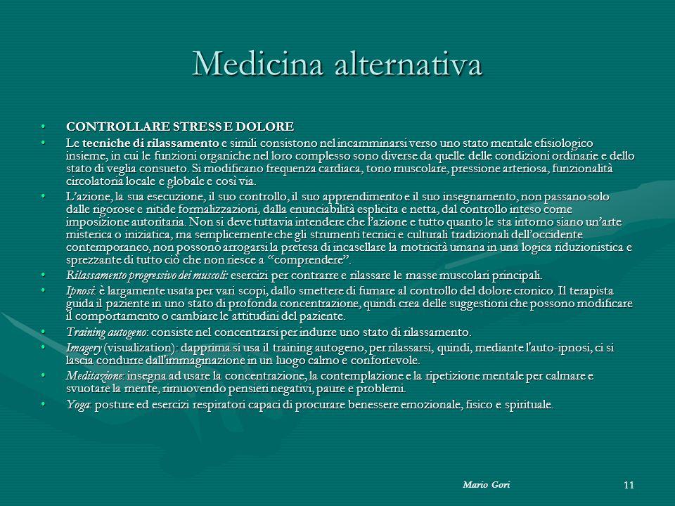 Mario Gori 11 Medicina alternativa CONTROLLARE STRESS E DOLORECONTROLLARE STRESS E DOLORE Le tecniche di rilassamento e simili consistono nel incammin