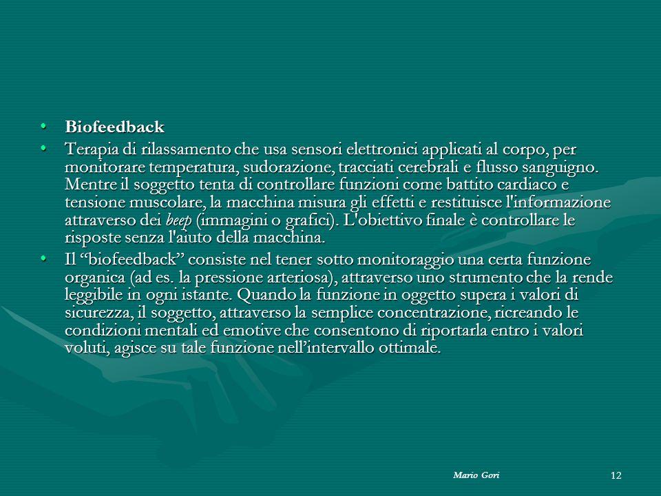 Mario Gori 12 BiofeedbackBiofeedback Terapia di rilassamento che usa sensori elettronici applicati al corpo, per monitorare temperatura, sudorazione,