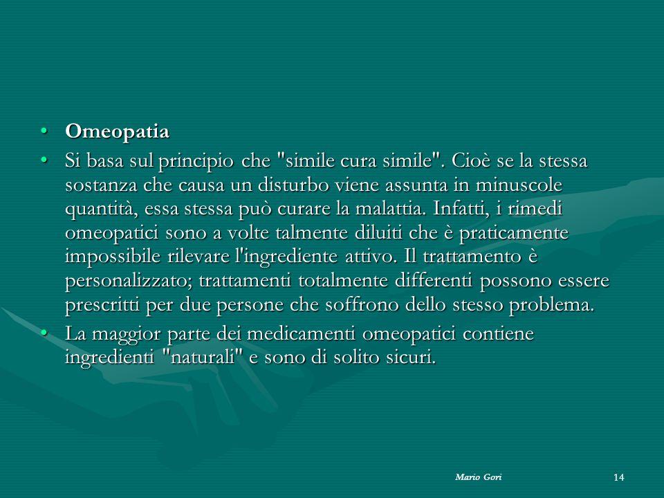 Mario Gori 14 OmeopatiaOmeopatia Si basa sul principio che