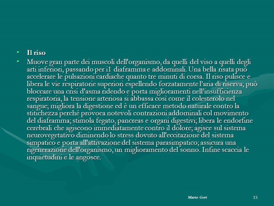 Mario Gori 15 Il risoIl riso Muove gran parte dei muscoli dell'organismo, da quelli del viso a quelli degli arti inferiori, passando per i1 diaframma