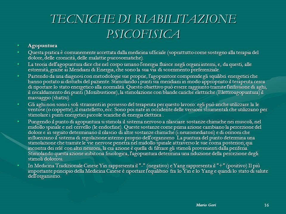 Mario Gori 16 TECNICHE DI RIABILITAZIONE PSICOFISICA AgopunturaAgopuntura Questa pratica è comunemente accettata dalla medicina ufficiale (soprattutto