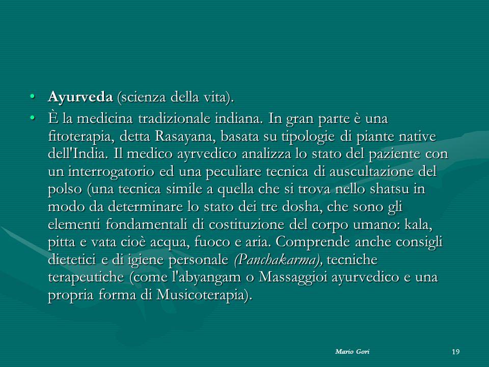 Mario Gori 19 Ayurveda (scienza della vita).Ayurveda (scienza della vita). È la medicina tradizionale indiana. In gran parte è una fitoterapia, detta
