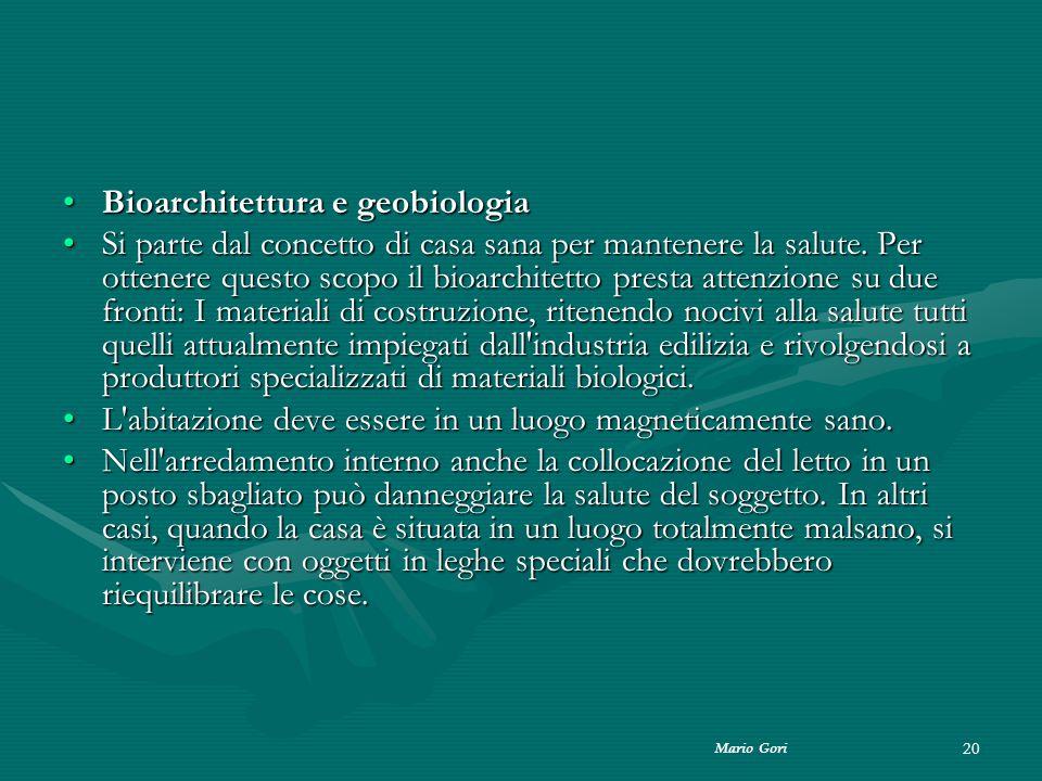 Mario Gori 20 Bioarchitettura e geobiologiaBioarchitettura e geobiologia Si parte dal concetto di casa sana per mantenere la salute. Per ottenere ques