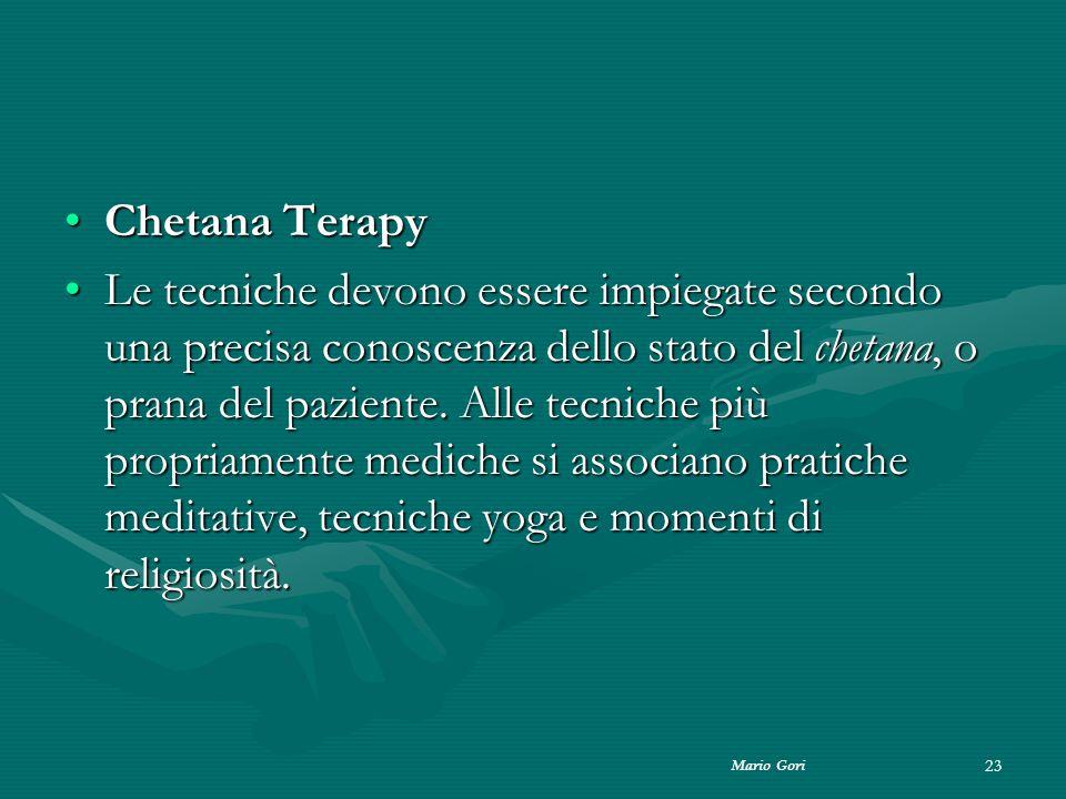 Mario Gori 23 Chetana TerapyChetana Terapy Le tecniche devono essere impiegate secondo una precisa conoscenza dello stato del chetana, o prana del paz