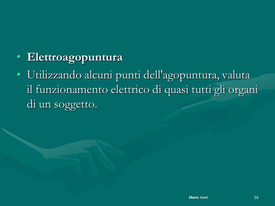 Mario Gori 26 ElettroagopunturaElettroagopuntura Utilizzando alcuni punti dell'agopuntura, valuta il funzionamento elettrico di quasi tutti gli organi