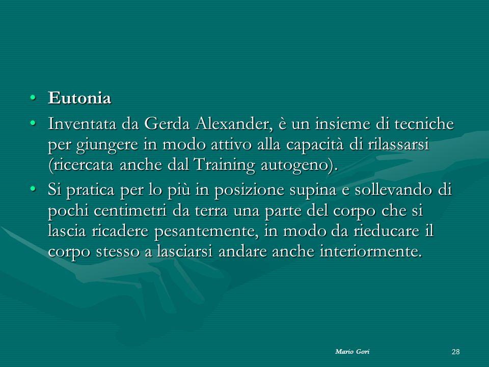 Mario Gori 28 EutoniaEutonia Inventata da Gerda Alexander, è un insieme di tecniche per giungere in modo attivo alla capacità di rilassarsi (ricercata
