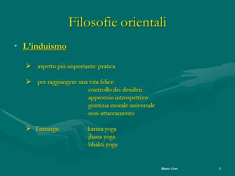 Mario Gori 3 Filosofie orientali L'induismoL'induismo  aspetto più importante: pratica  per raggiungere una vita felice: - controllo dei desideri -
