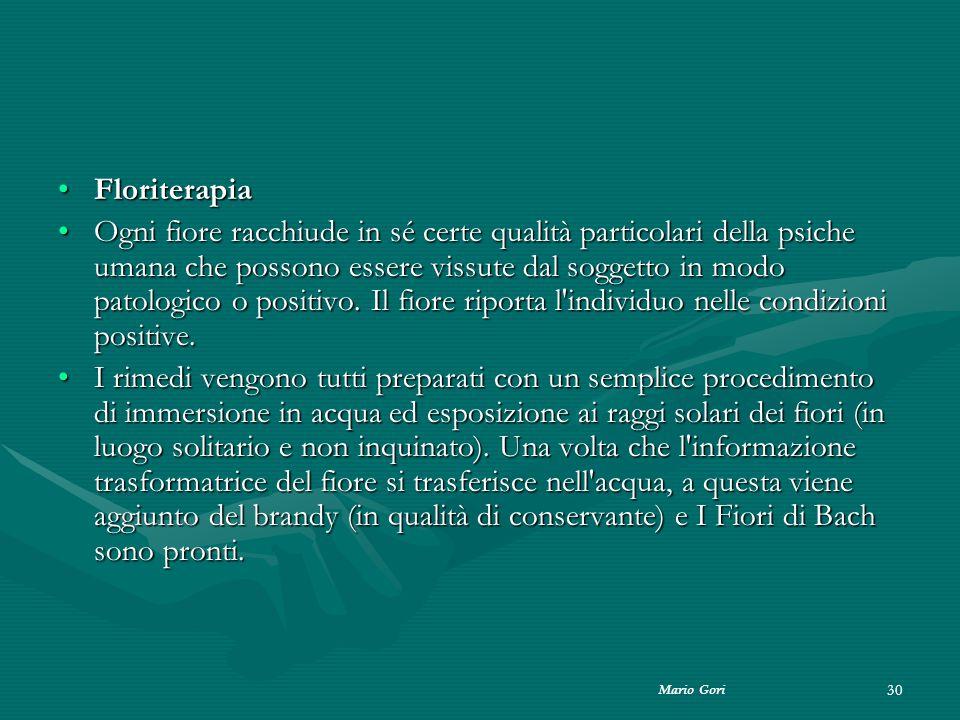 Mario Gori 30 FloriterapiaFloriterapia Ogni fiore racchiude in sé certe qualità particolari della psiche umana che possono essere vissute dal soggetto