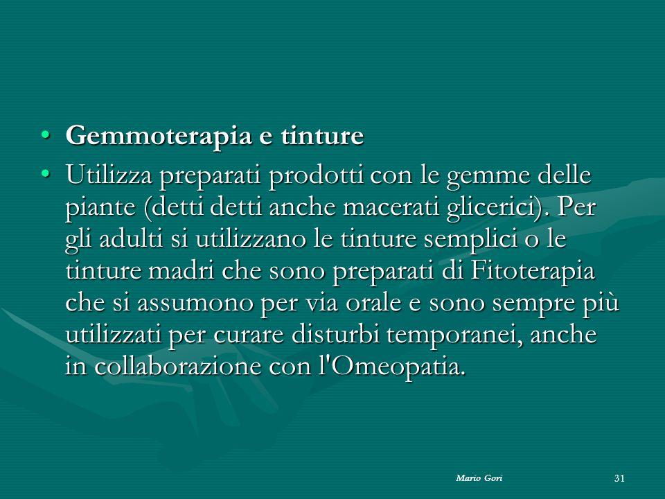 Mario Gori 31 Gemmoterapia e tintureGemmoterapia e tinture Utilizza preparati prodotti con le gemme delle piante (detti detti anche macerati glicerici