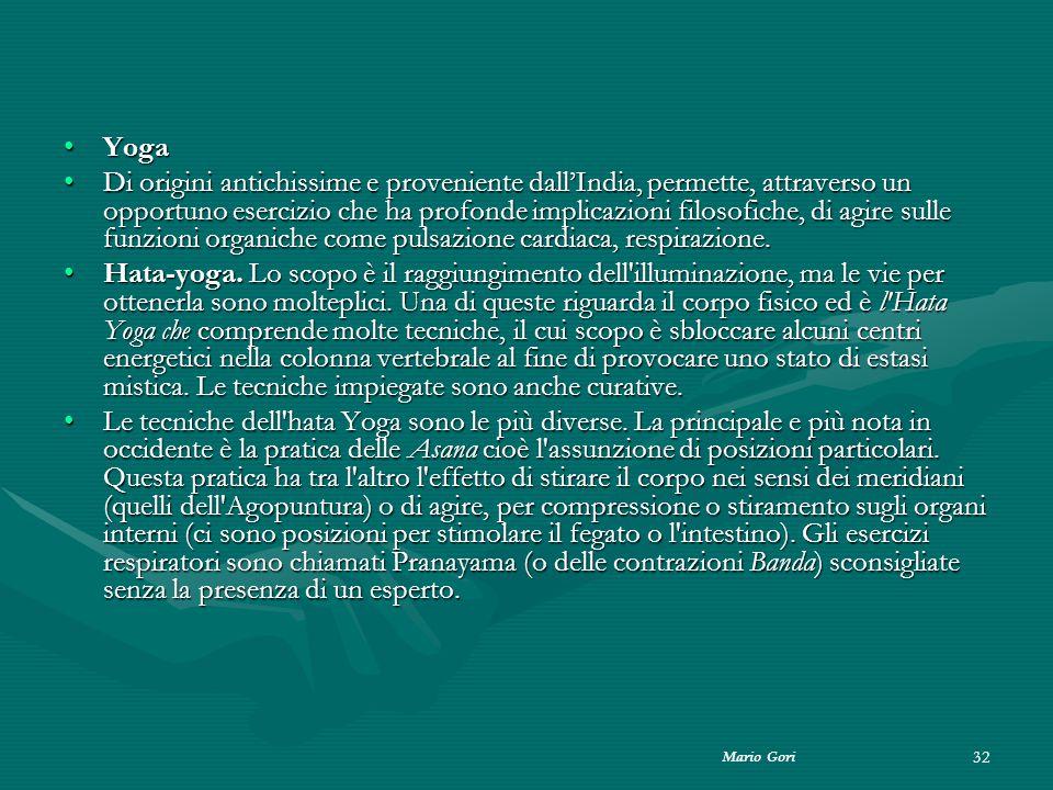 Mario Gori 32 YogaYoga Di origini antichissime e proveniente dall'India, permette, attraverso un opportuno esercizio che ha profonde implicazioni filo