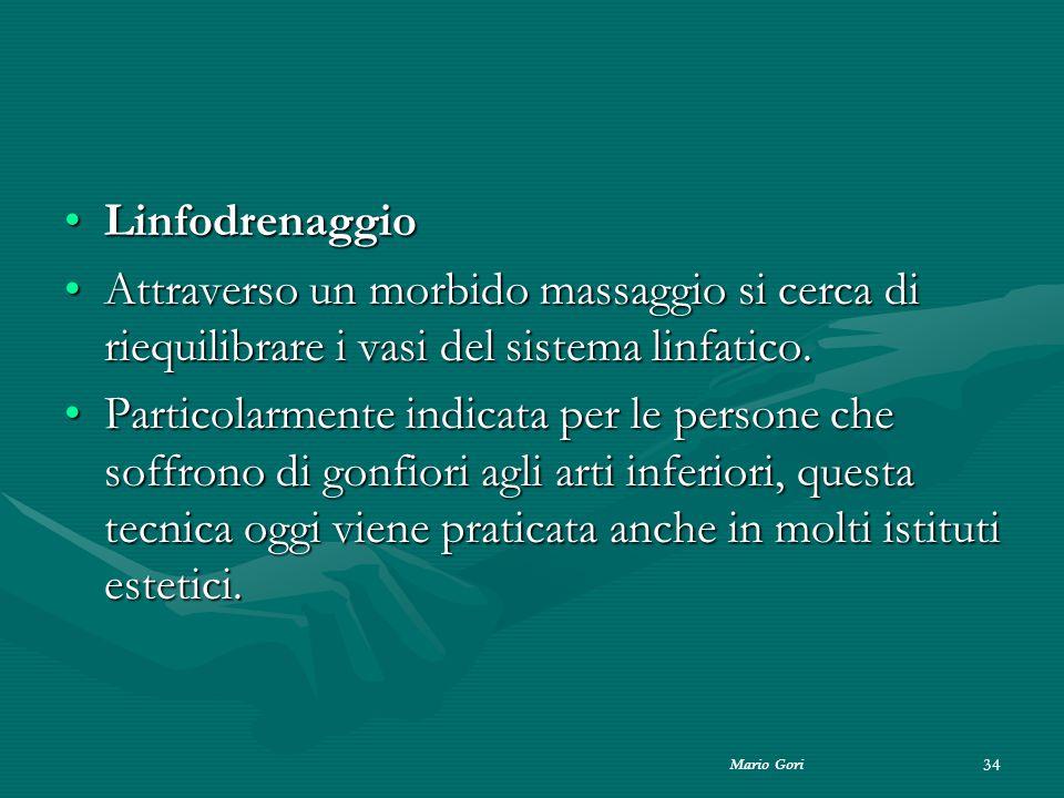 Mario Gori 34 LinfodrenaggioLinfodrenaggio Attraverso un morbido massaggio si cerca di riequilibrare i vasi del sistema linfatico.Attraverso un morbid