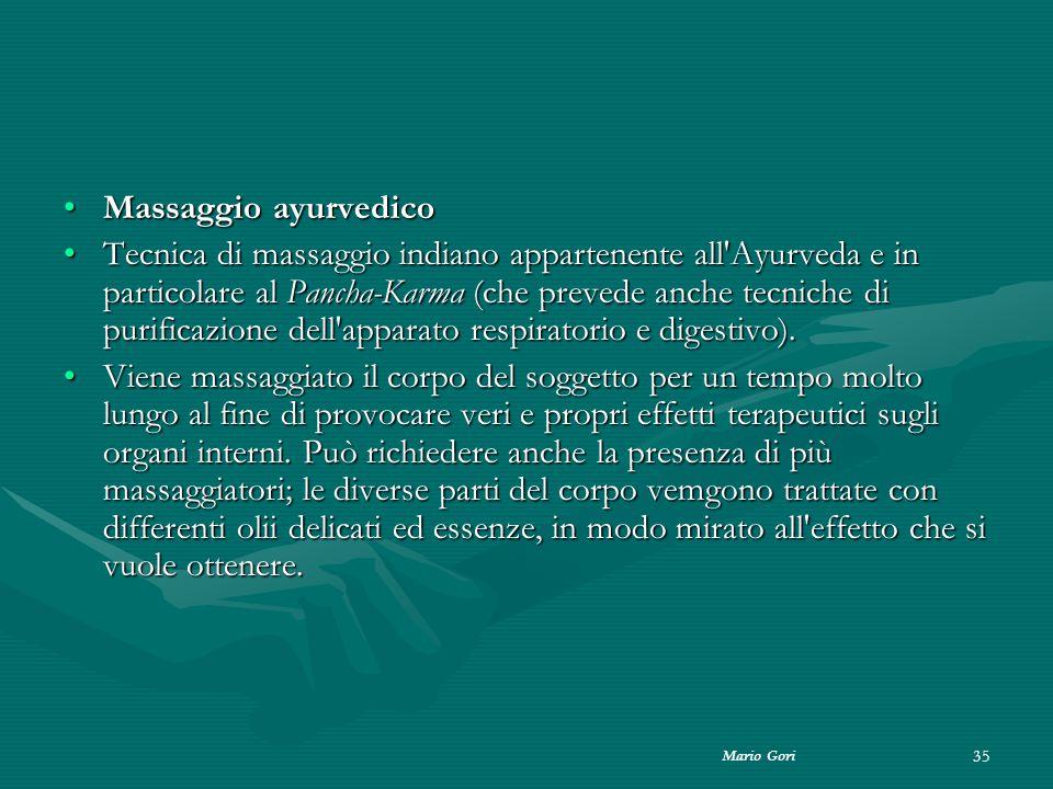 Mario Gori 35 Massaggio ayurvedicoMassaggio ayurvedico Tecnica di massaggio indiano appartenente all'Ayurveda e in particolare al Pancha-Karma (che pr
