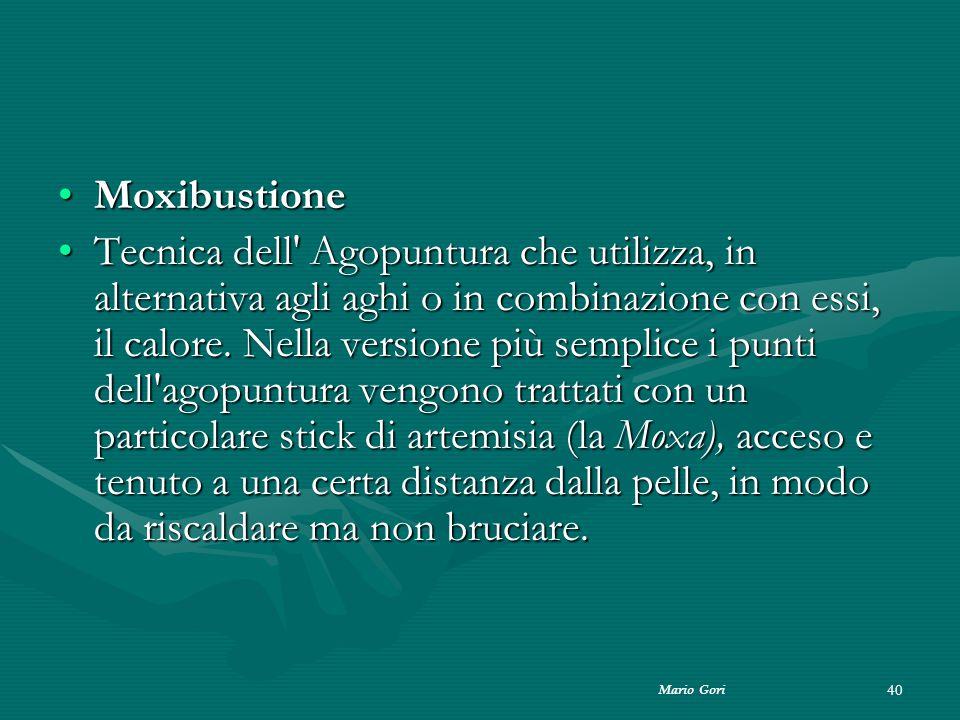 Mario Gori 40 MoxibustioneMoxibustione Tecnica dell' Agopuntura che utilizza, in alternativa agli aghi o in combinazione con essi, il calore. Nella ve