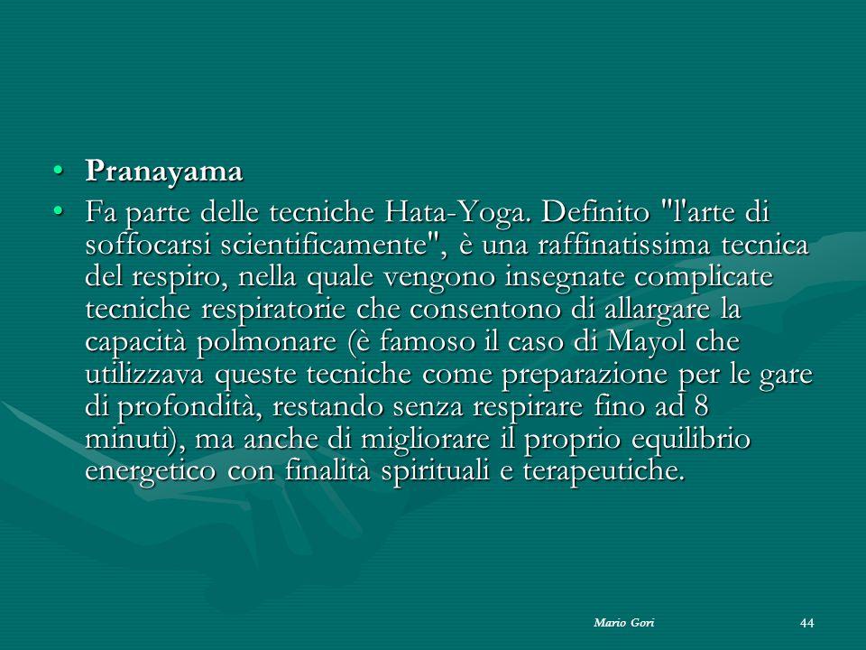 Mario Gori 44 PranayamaPranayama Fa parte delle tecniche Hata-Yoga. Definito