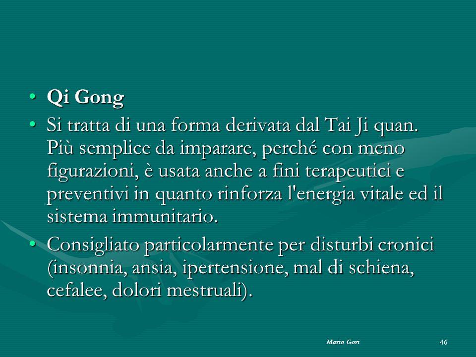 Mario Gori 46 Qi GongQi Gong Si tratta di una forma derivata dal Tai Ji quan. Più semplice da imparare, perché con meno figurazioni, è usata anche a f