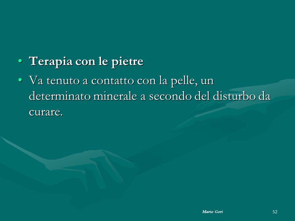 Mario Gori 52 Terapia con le pietreTerapia con le pietre Va tenuto a contatto con la pelle, un determinato minerale a secondo del disturbo da curare.V