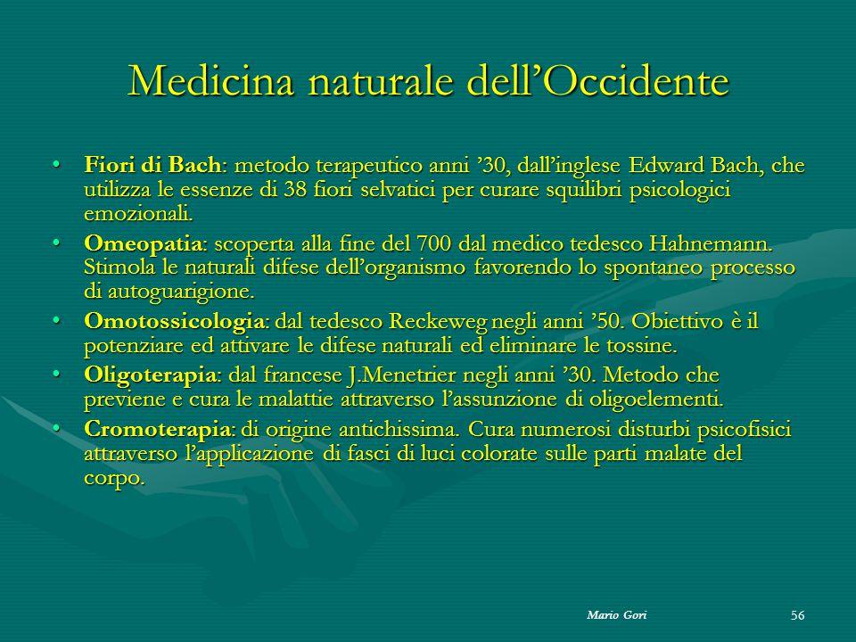 Mario Gori 56 Medicina naturale dell'Occidente Fiori di Bach: metodo terapeutico anni '30, dall'inglese Edward Bach, che utilizza le essenze di 38 fio