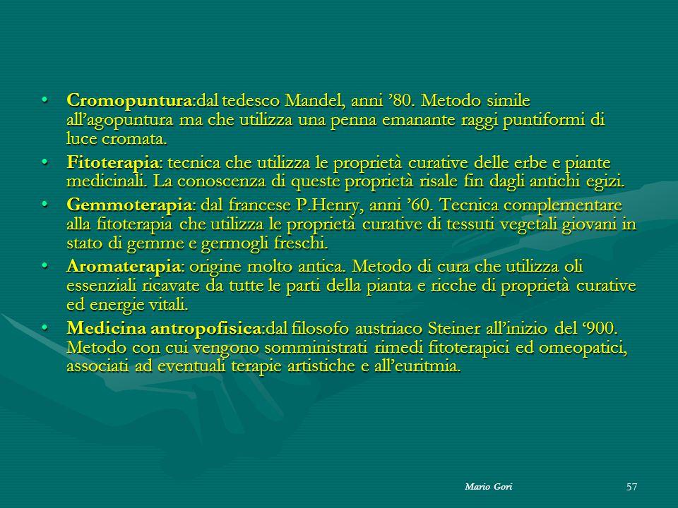 Mario Gori 57 Cromopuntura:dal tedesco Mandel, anni '80. Metodo simile all'agopuntura ma che utilizza una penna emanante raggi puntiformi di luce crom