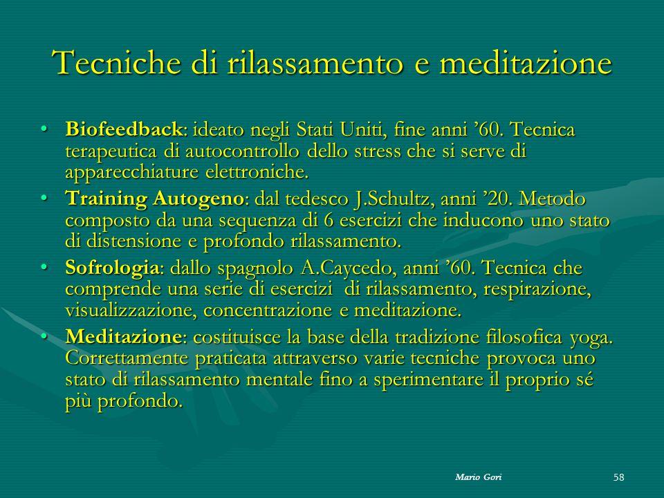 Mario Gori 58 Tecniche di rilassamento e meditazione Biofeedback: ideato negli Stati Uniti, fine anni '60. Tecnica terapeutica di autocontrollo dello