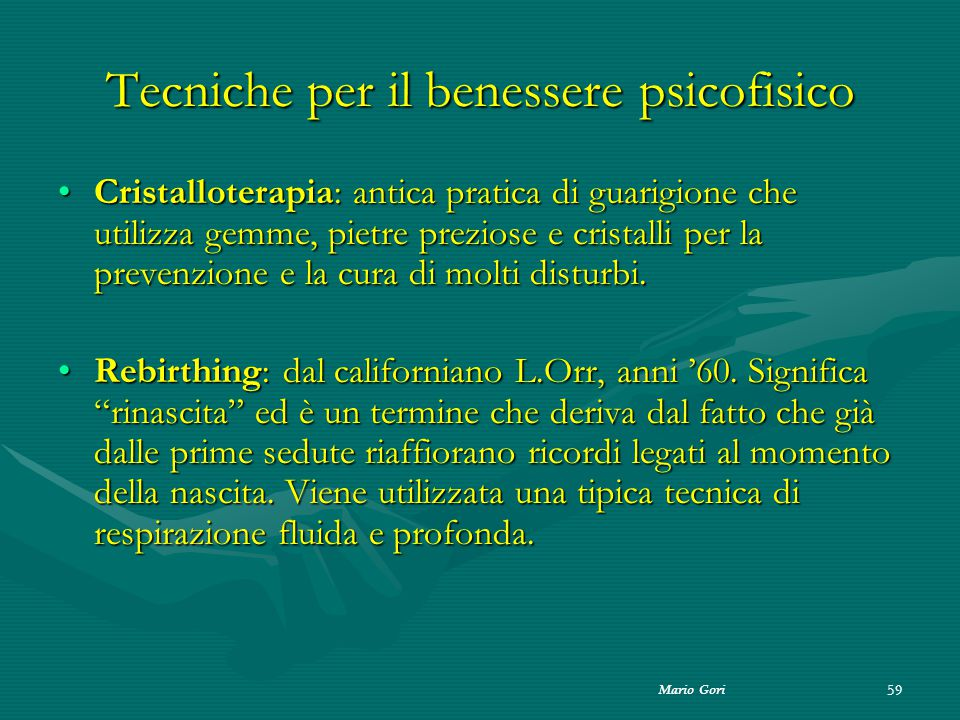 Mario Gori 59 Tecniche per il benessere psicofisico Cristalloterapia: antica pratica di guarigione che utilizza gemme, pietre preziose e cristalli per