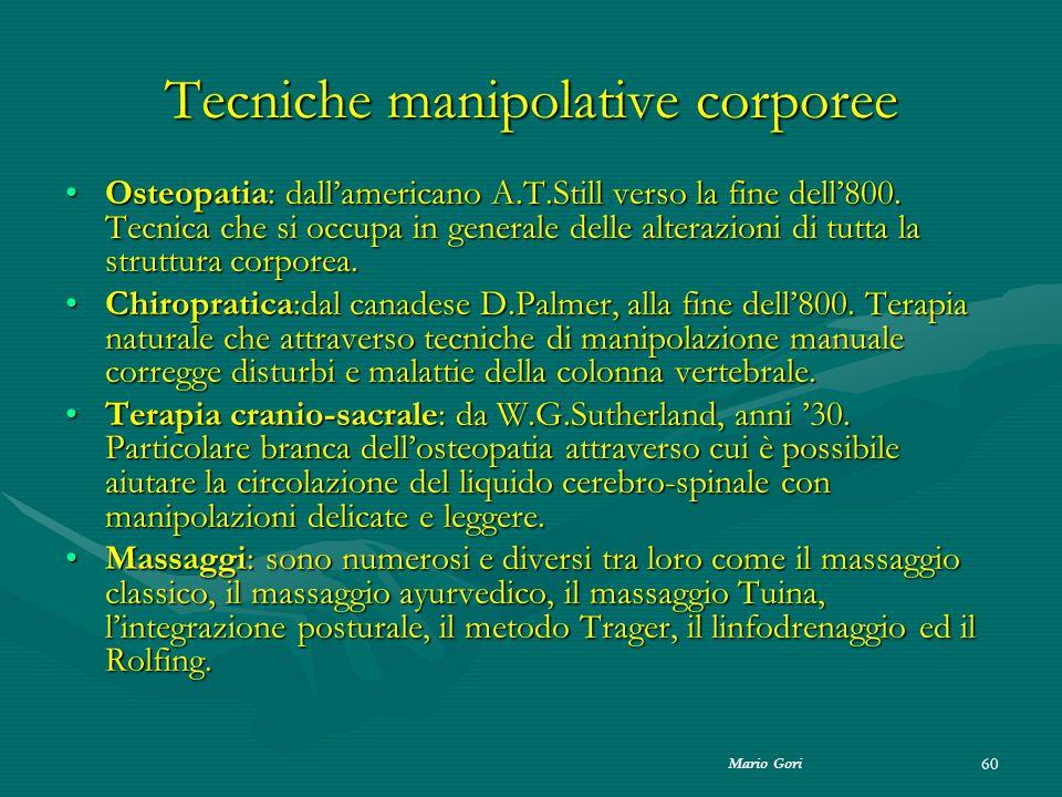Mario Gori 60 Tecniche manipolative corporee Osteopatia: dall'americano A.T.Still verso la fine dell'800. Tecnica che si occupa in generale delle alte