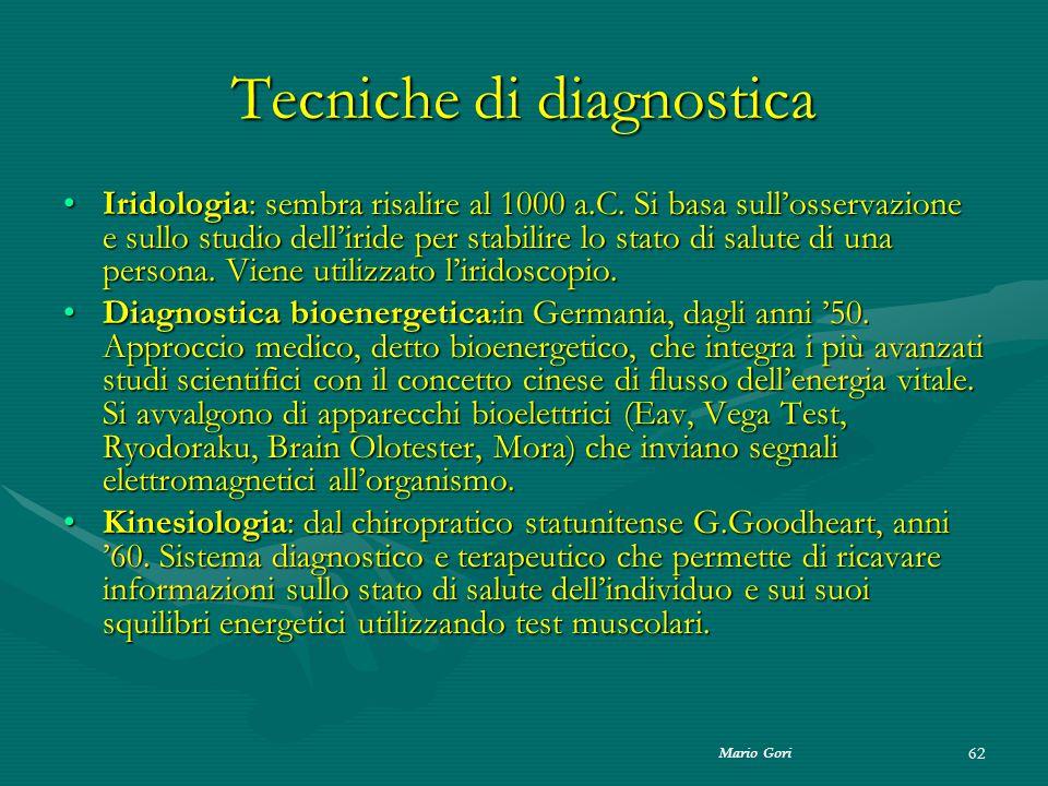 Mario Gori 62 Tecniche di diagnostica Iridologia: sembra risalire al 1000 a.C. Si basa sull'osservazione e sullo studio dell'iride per stabilire lo st