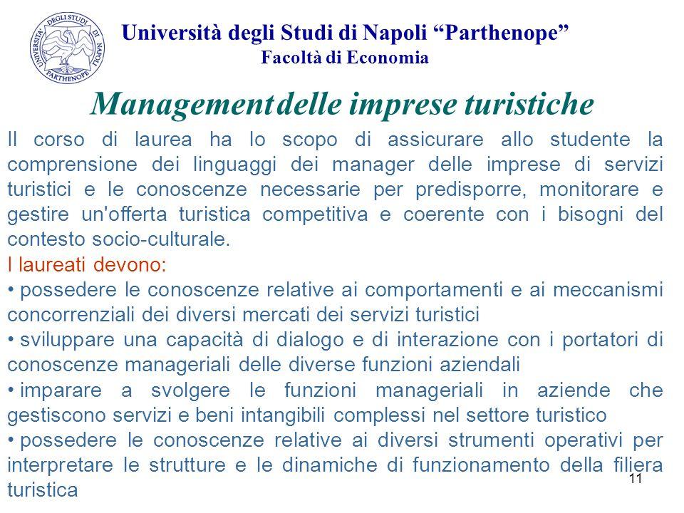 """11 Università degli Studi di Napoli """"Parthenope"""" Facoltà di Economia Management delle imprese turistiche Il corso di laurea ha lo scopo di assicurare"""