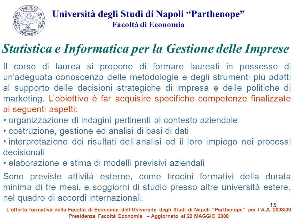 """15 Università degli Studi di Napoli """"Parthenope"""" Facoltà di Economia Statistica e Informatica per la Gestione delle Imprese Il corso di laurea si prop"""