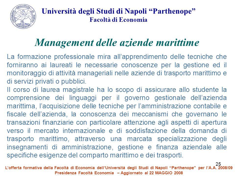 """25 Università degli Studi di Napoli """"Parthenope"""" Facoltà di Economia Management delle aziende marittime La formazione professionale mira all'apprendim"""