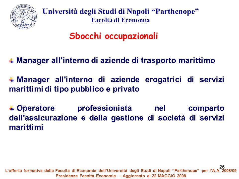 """26 Università degli Studi di Napoli """"Parthenope"""" Facoltà di Economia Sbocchi occupazionali Manager all'interno di aziende di trasporto marittimo Manag"""