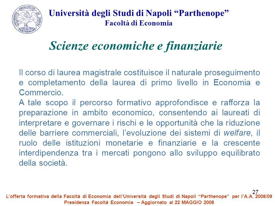 """27 Università degli Studi di Napoli """"Parthenope"""" Facoltà di Economia Scienze economiche e finanziarie Il corso di laurea magistrale costituisce il nat"""