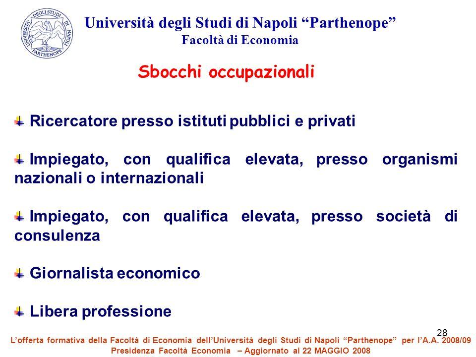28 Sbocchi occupazionali Ricercatore presso istituti pubblici e privati Impiegato, con qualifica elevata, presso organismi nazionali o internazionali