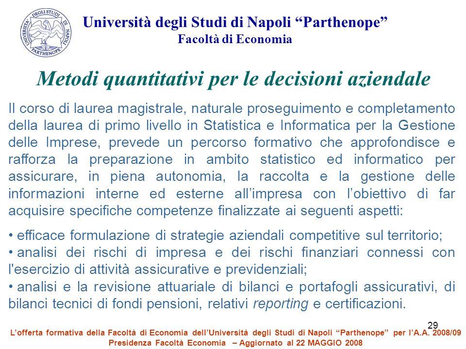 29 Metodi quantitativi per le decisioni aziendale Il corso di laurea magistrale, naturale proseguimento e completamento della laurea di primo livello